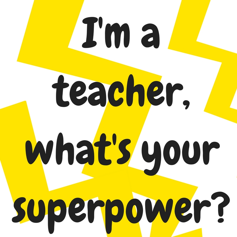 I'm a teacher, what's your superpower_