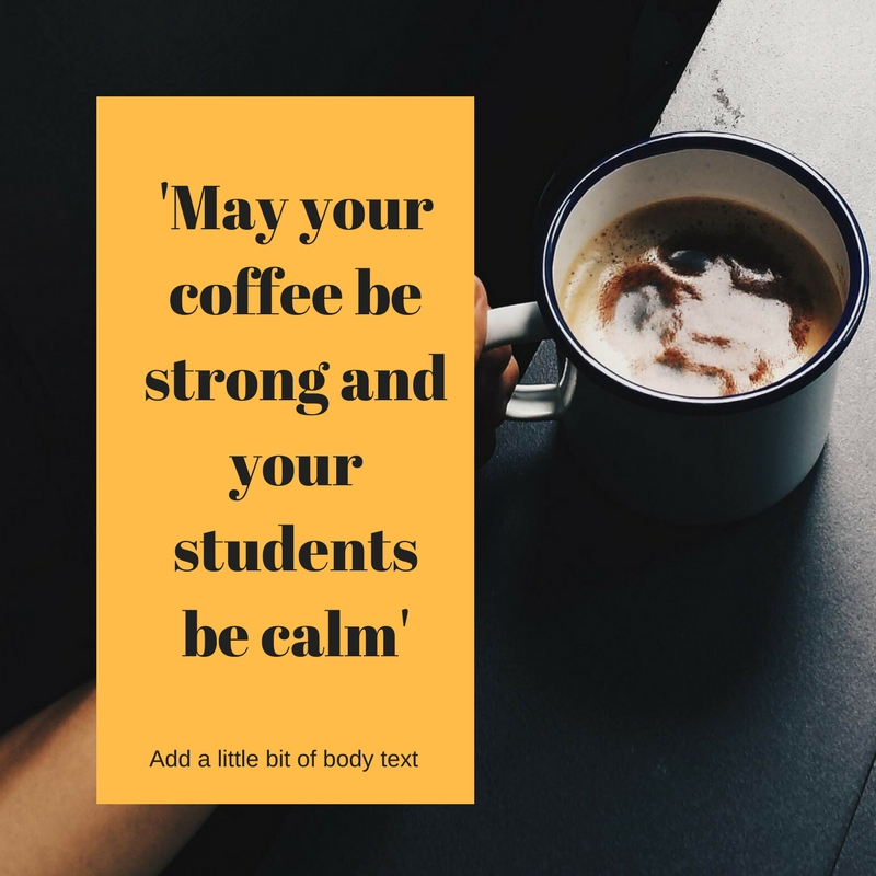 'May your coffee be strong and your students be calm'